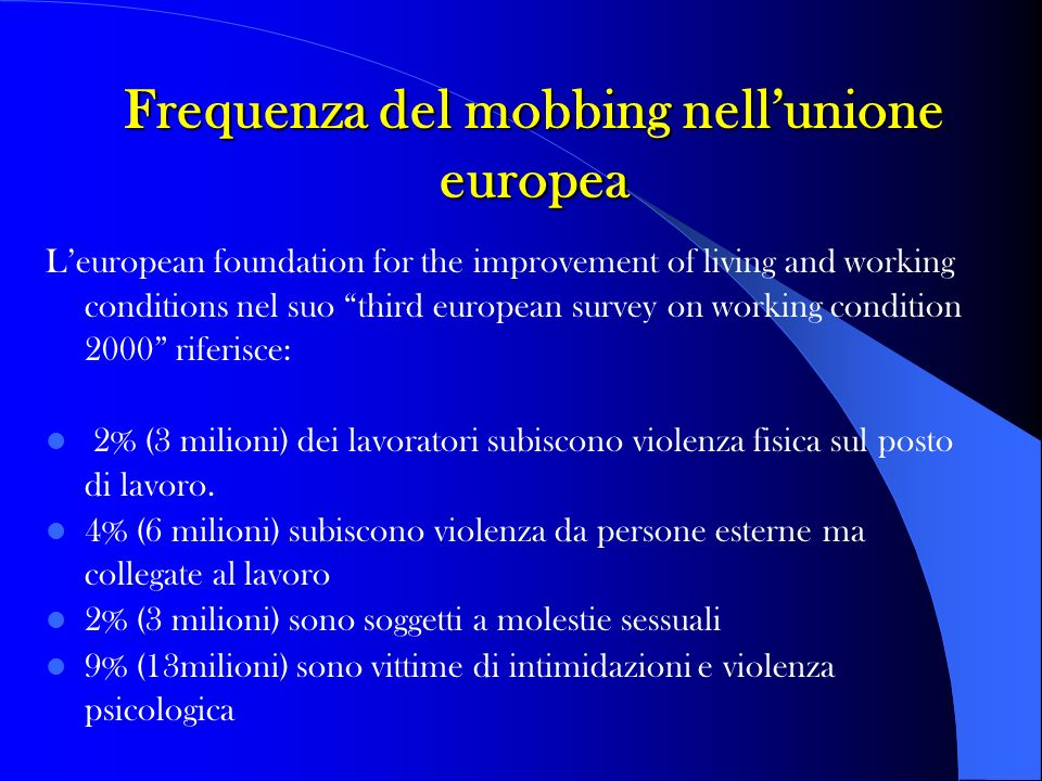 Leuropean foundation for the improvement of living and working conditions nel suo third european survey on working condition 2000 riferisce: 2% (3 mil