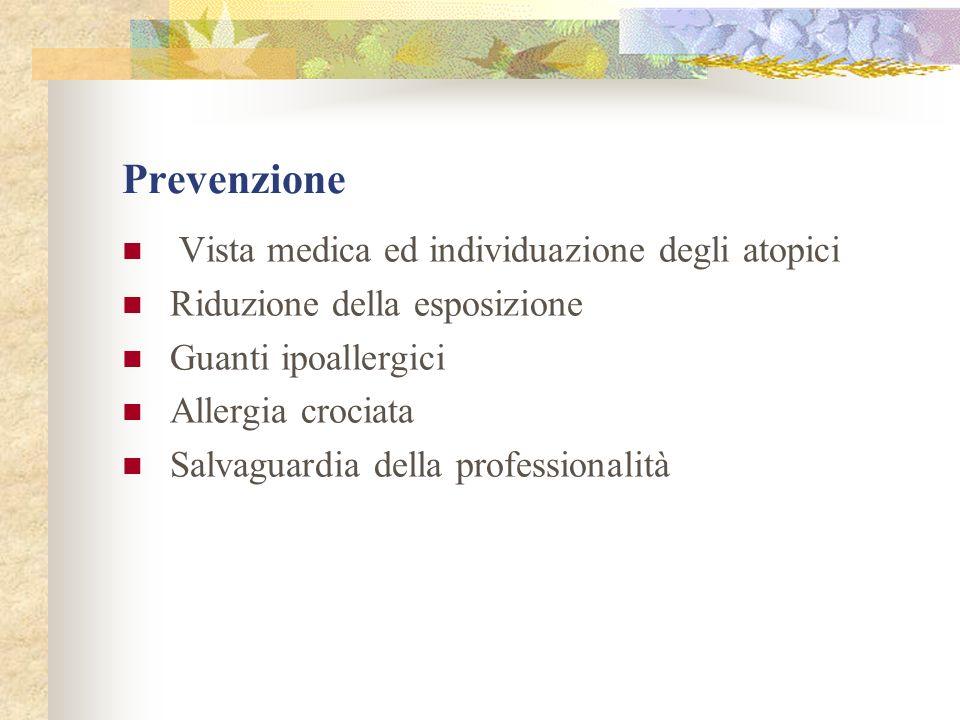 Prevenzione Vista medica ed individuazione degli atopici Riduzione della esposizione Guanti ipoallergici Allergia crociata Salvaguardia della professi