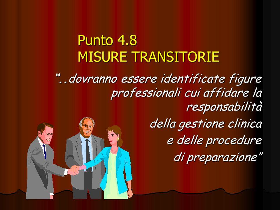 Punto 4.8 MISURE TRANSITORIE..dovranno essere identificate figure professionali cui affidare la responsabilità della gestione clinica e delle procedure di preparazione di preparazione