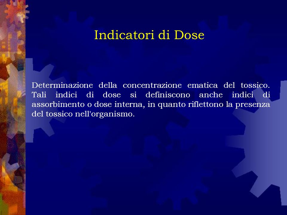 Determinazione della concentrazione ematica del tossico. Tali indici di dose si definiscono anche indici di assorbimento o dose interna, in quanto rif