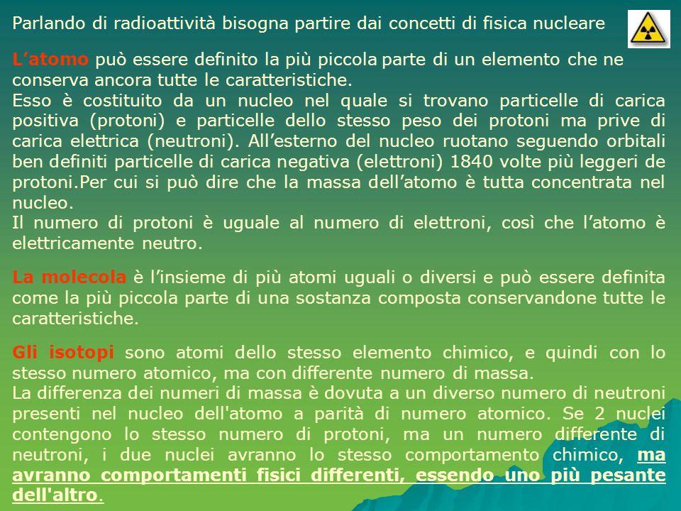 La radioattività Internamente ad un nucleo sono presenti due forze delle quali una coulombiana (protoni dello stesso segno si respingono) ed una nucleare (mutua attrazione fra le masse).