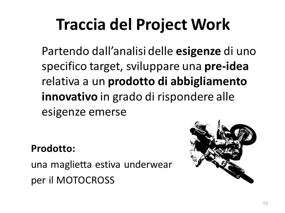 Traccia del Project Work Partendo dallanalisi delle esigenze di uno specifico target, sviluppare una pre-idea relativa a un prodotto di abbigliamento