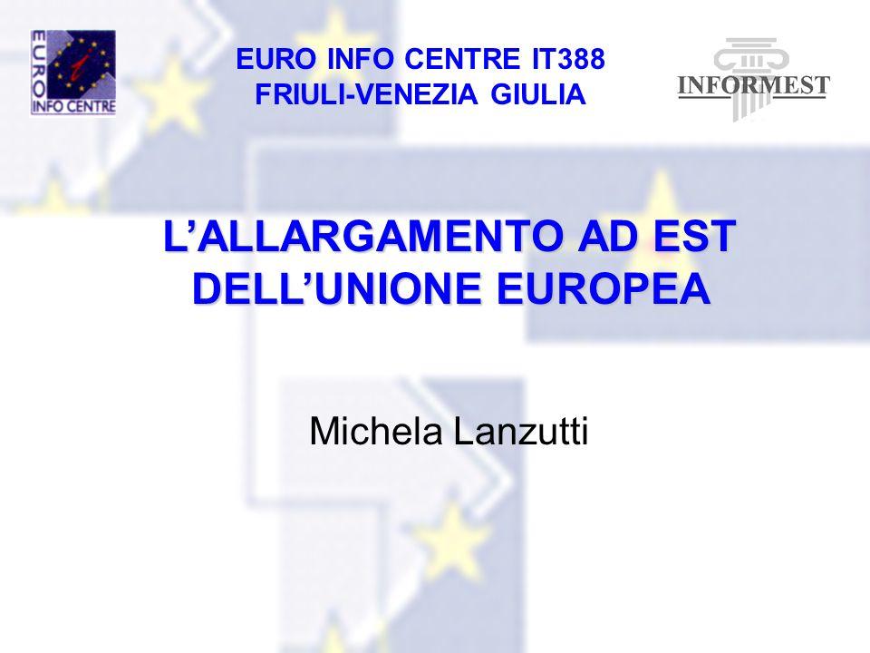 EURO INFO CENTRE IT388 FRIULI-VENEZIA GIULIA LALLARGAMENTO AD EST DELLUNIONE EUROPEA Michela Lanzutti
