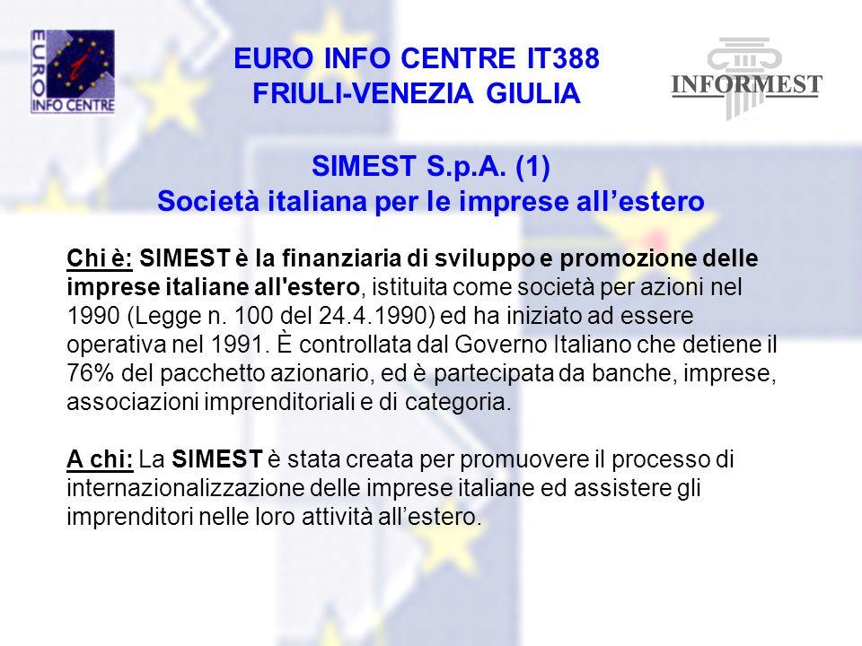 EURO INFO CENTRE IT388 FRIULI-VENEZIA GIULIA SIMEST S.p.A. (1) Società italiana per le imprese allestero Chi è: SIMEST è la finanziaria di sviluppo e