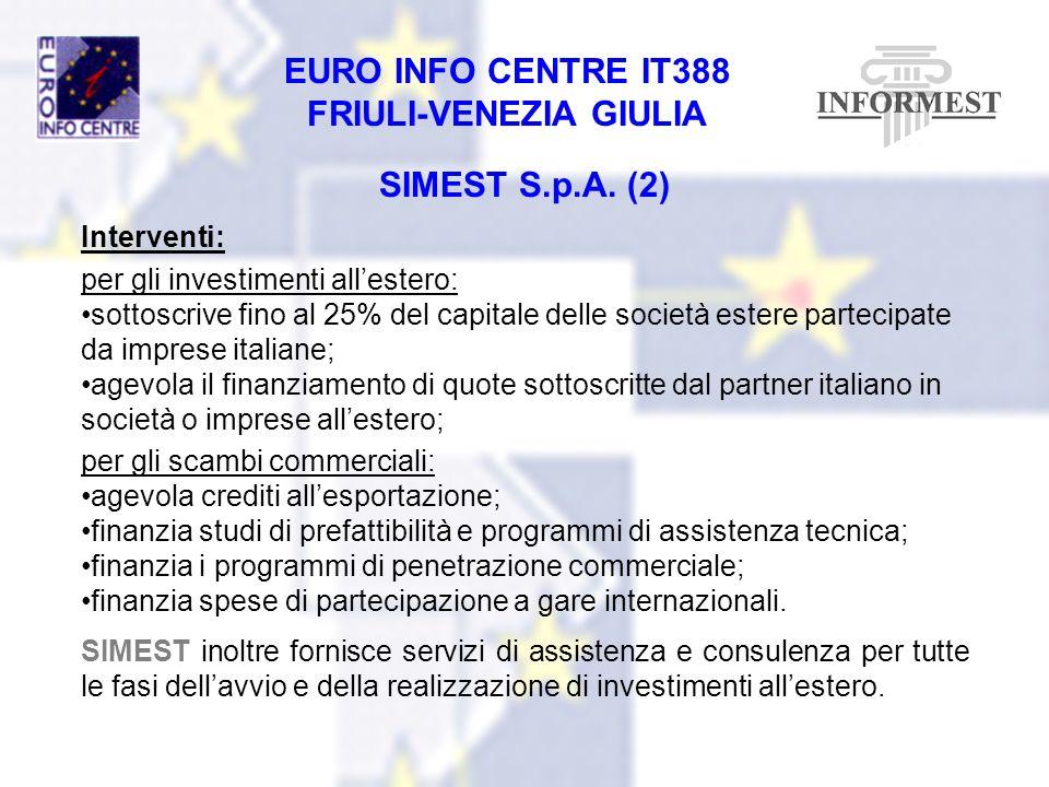 EURO INFO CENTRE IT388 FRIULI-VENEZIA GIULIA SIMEST S.p.A. (2) Interventi: per gli investimenti allestero: sottoscrive fino al 25% del capitale delle