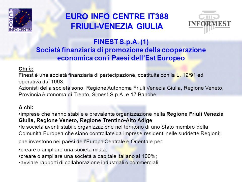 EURO INFO CENTRE IT388 FRIULI-VENEZIA GIULIA FINEST S.p.A. (1) Società finanziaria di promozione della cooperazione economica con i Paesi dellEst Euro