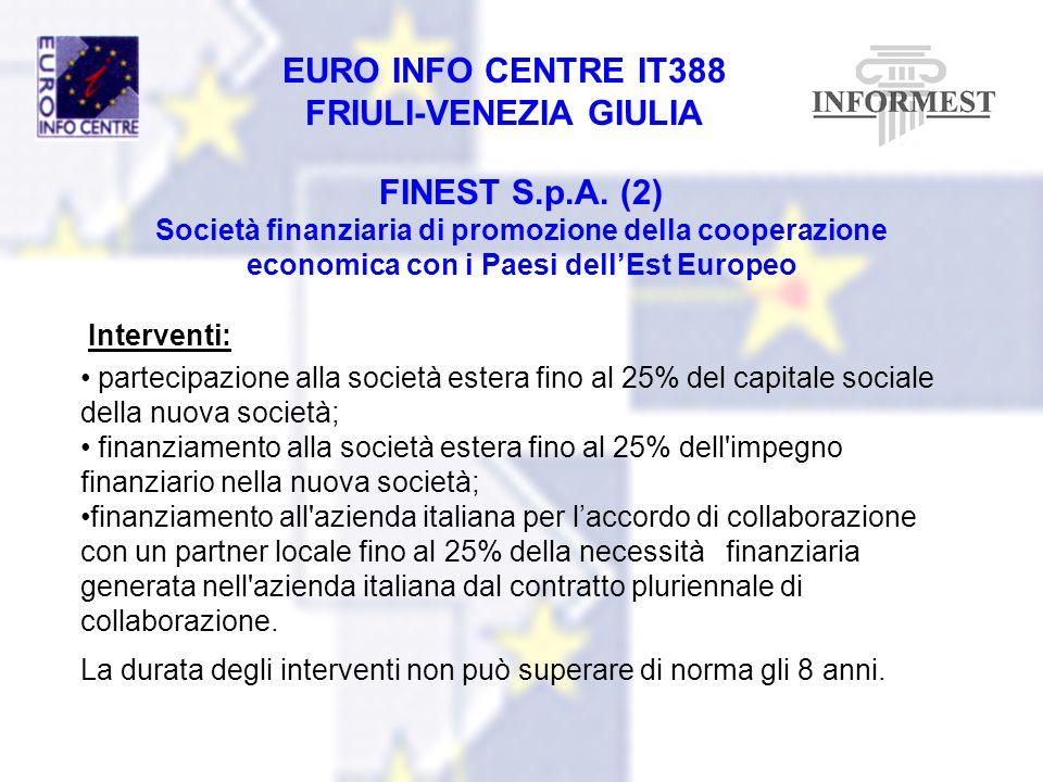 EURO INFO CENTRE IT388 FRIULI-VENEZIA GIULIA FINEST S.p.A. (2) Società finanziaria di promozione della cooperazione economica con i Paesi dellEst Euro