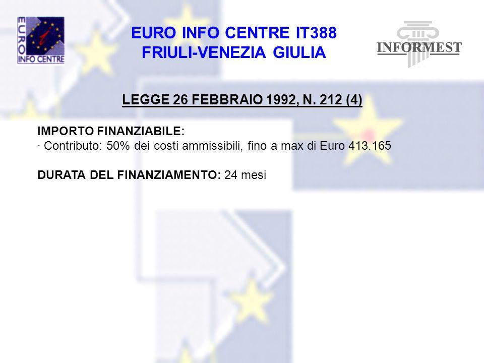 EURO INFO CENTRE IT388 FRIULI-VENEZIA GIULIA LEGGE 26 FEBBRAIO 1992, N. 212 (4) IMPORTO FINANZIABILE: · Contributo: 50% dei costi ammissibili, fino a