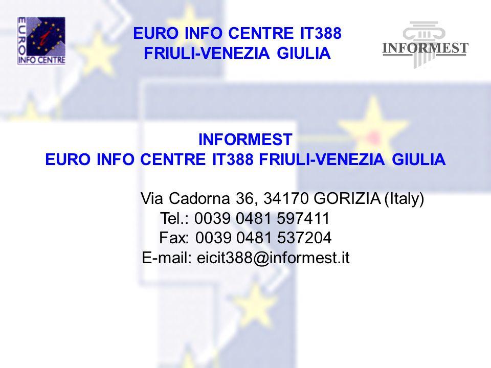 EURO INFO CENTRE IT388 FRIULI-VENEZIA GIULIA INFORMEST EURO INFO CENTRE IT388 FRIULI-VENEZIA GIULIA Via Cadorna 36, 34170 GORIZIA (Italy) Tel.: 0039 0