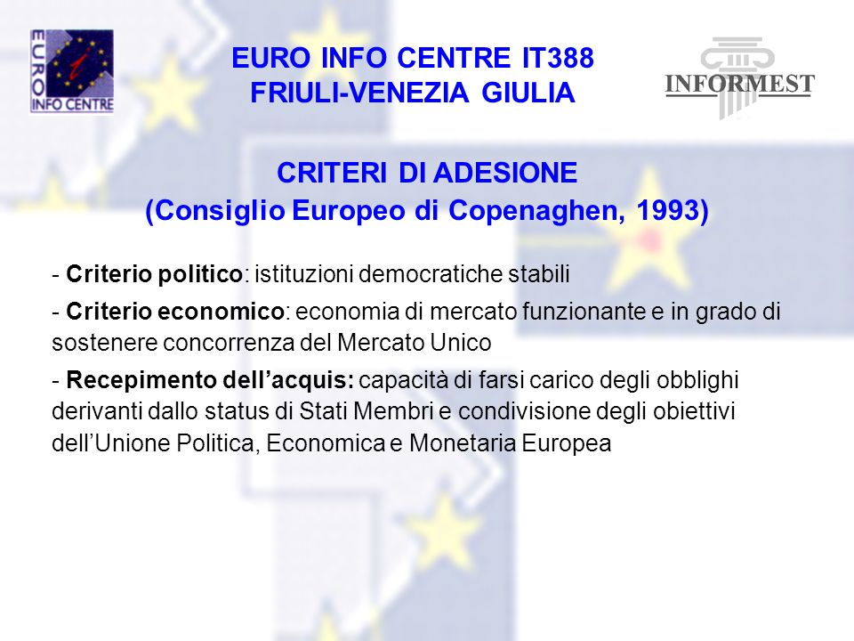 EURO INFO CENTRE IT388 FRIULI-VENEZIA GIULIA CRITERI DI ADESIONE (Consiglio Europeo di Copenaghen, 1993) - Criterio politico: istituzioni democratiche