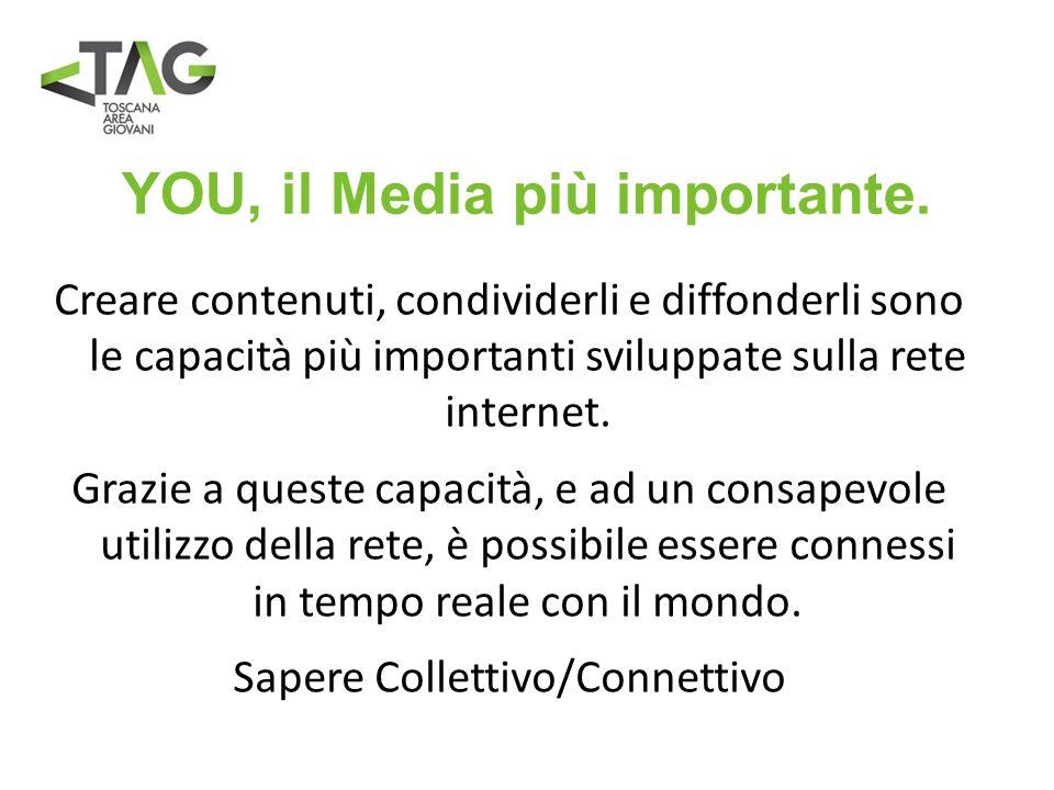 YOU, il Media più importante. Creare contenuti, condividerli e diffonderli sono le capacità più importanti sviluppate sulla rete internet. Grazie a qu