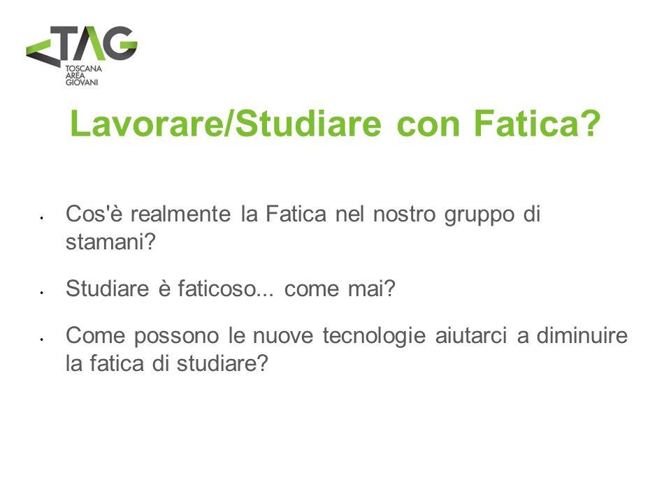 Lavorare/Studiare con Fatica? Cos'è realmente la Fatica nel nostro gruppo di stamani? Studiare è faticoso... come mai? Come possono le nuove tecnologi