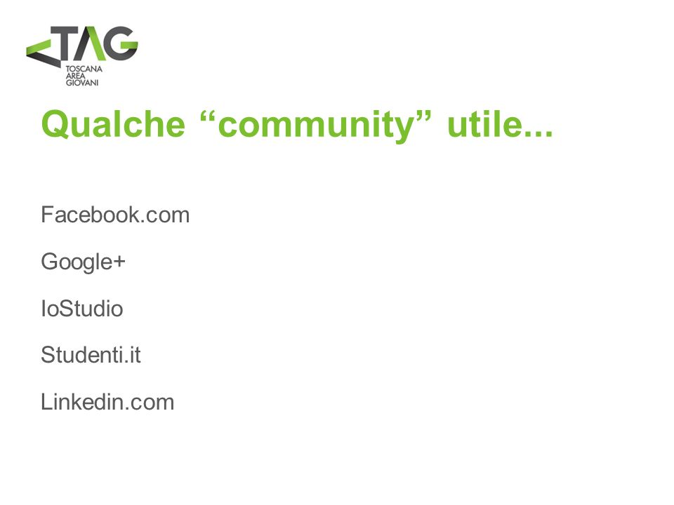 Qualche community utile... Facebook.com Google+ IoStudio Studenti.it Linkedin.com