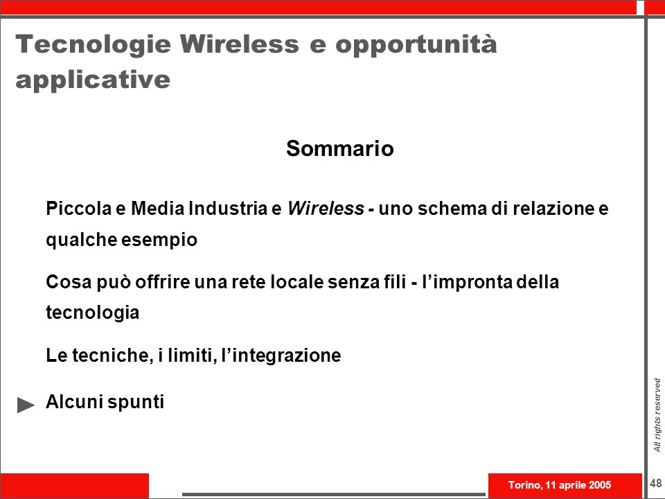 Torino, 11 aprile 2005 All rights reserved 48 Tecnologie Wireless e opportunità applicative Sommario Piccola e Media Industria e Wireless - uno schema