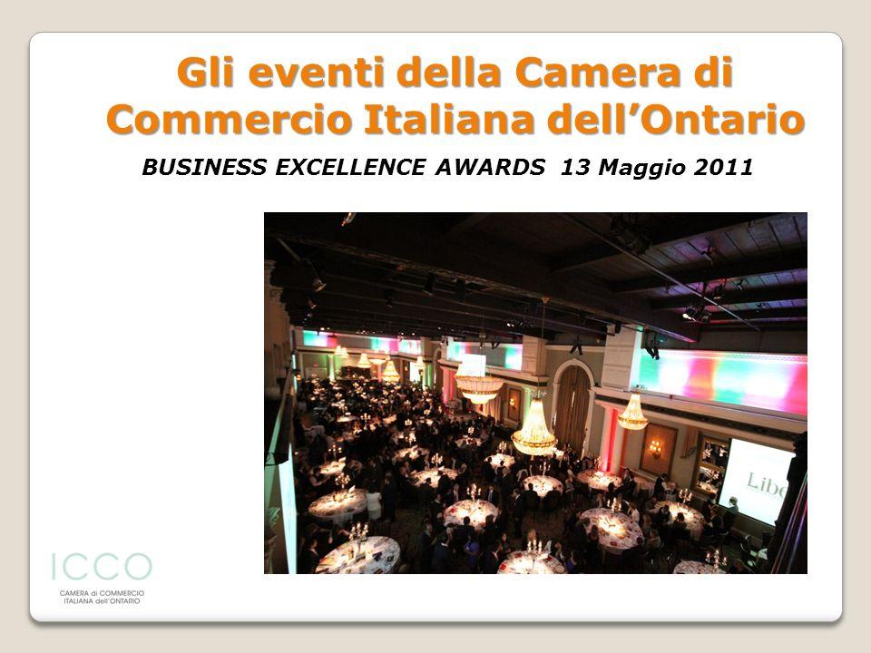 Gli eventi della Camera di Commercio Italiana dellOntario BUSINESS EXCELLENCE AWARDS 13 Maggio 2011