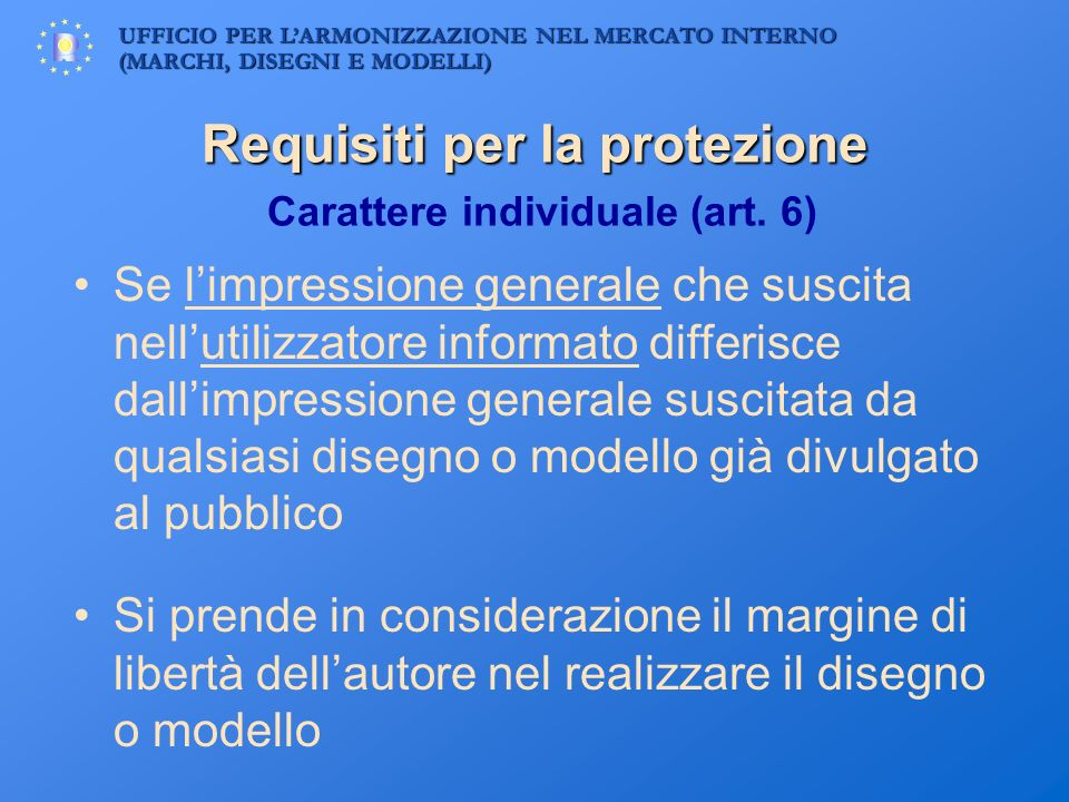 UFFICIO PER LARMONIZZAZIONE NEL MERCATO INTERNO (MARCHI, DISEGNI E MODELLI) Requisiti per la protezione Requisiti per la protezione Carattere individu