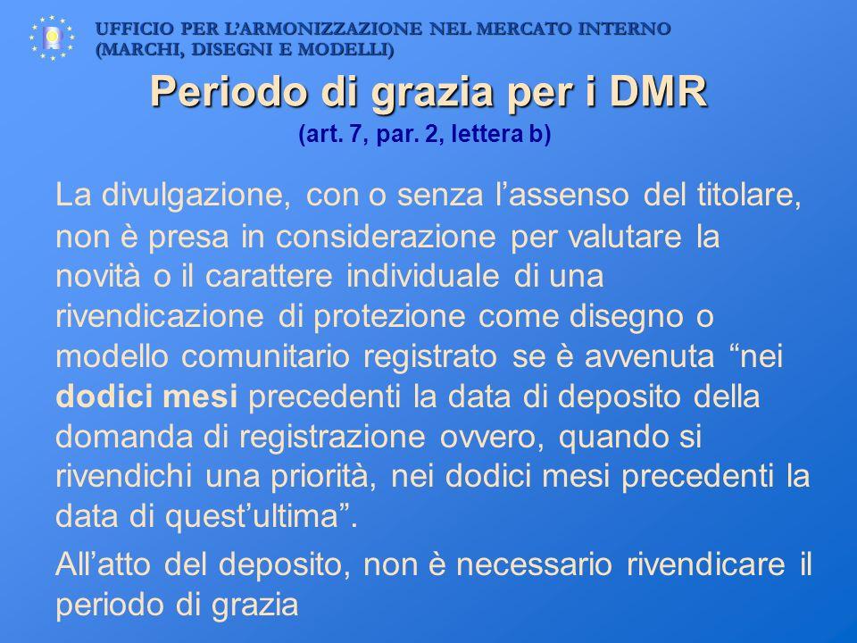 UFFICIO PER LARMONIZZAZIONE NEL MERCATO INTERNO (MARCHI, DISEGNI E MODELLI) Periodo di grazia per i DMR (art. 7, par. 2, lettera b) La divulgazione, c