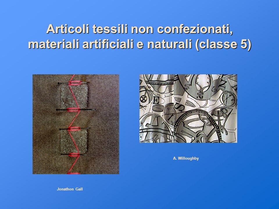 Articoli tessili non confezionati, materiali artificiali e naturali (classe 5) Jonathon Gall A. Willoughby