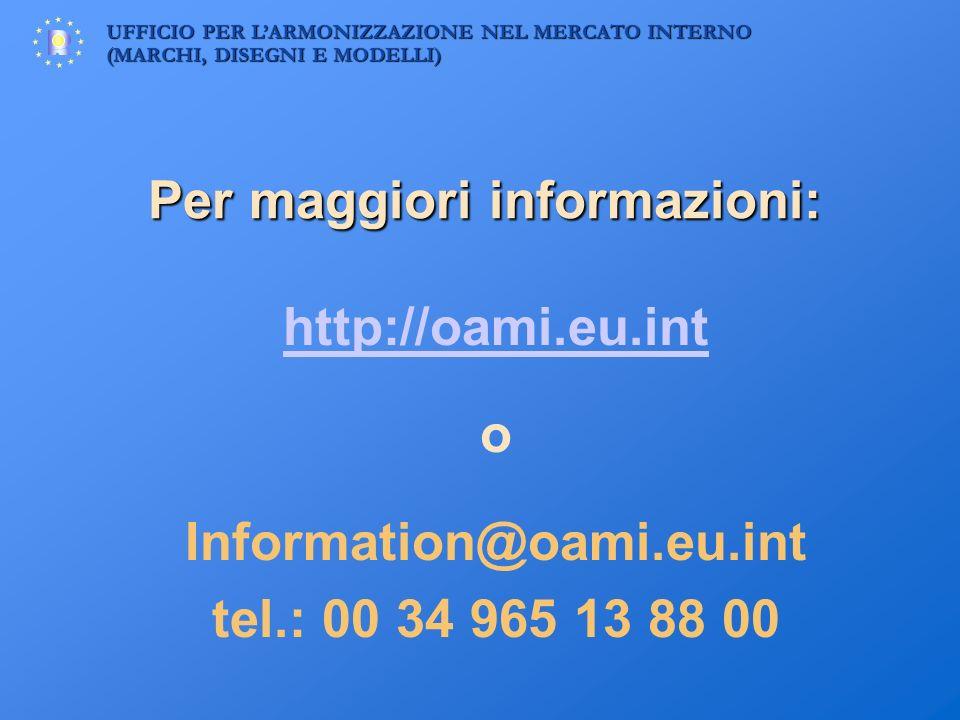 UFFICIO PER LARMONIZZAZIONE NEL MERCATO INTERNO (MARCHI, DISEGNI E MODELLI) Per maggiori informazioni: http://oami.eu.int o Information@oami.eu.int te