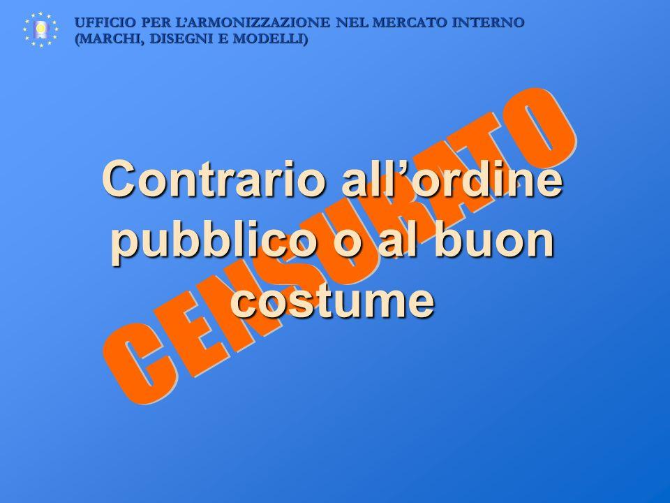 UFFICIO PER LARMONIZZAZIONE NEL MERCATO INTERNO (MARCHI, DISEGNI E MODELLI) Contrario allordine pubblico o al buon costume