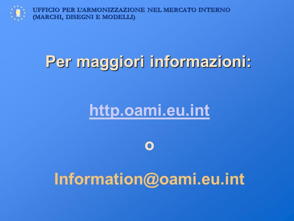 UFFICIO PER LARMONIZZAZIONE NEL MERCATO INTERNO (MARCHI, DISEGNI E MODELLI) Per maggiori informazioni: http.oami.eu.int o Information@oami.eu.int