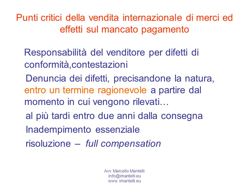 Avv. Marcello Mantelli info@imantelli.eu www. imantelli.eu Punti critici della vendita internazionale di merci ed effetti sul mancato pagamento Respon