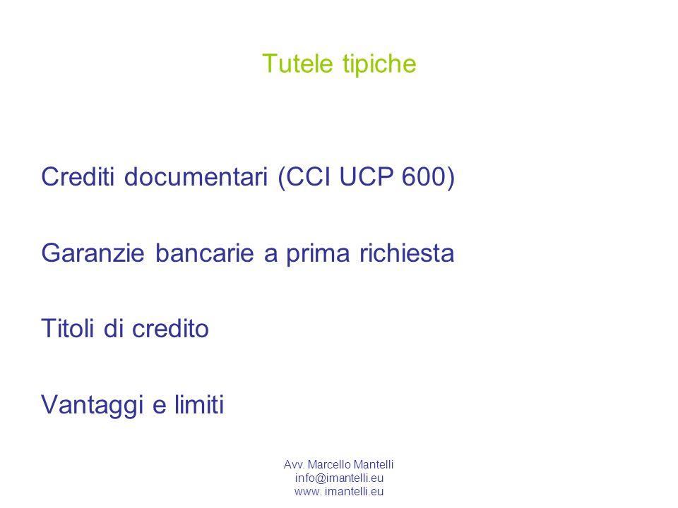 Avv. Marcello Mantelli info@imantelli.eu www. imantelli.eu Tutele tipiche Crediti documentari (CCI UCP 600) Garanzie bancarie a prima richiesta Titoli