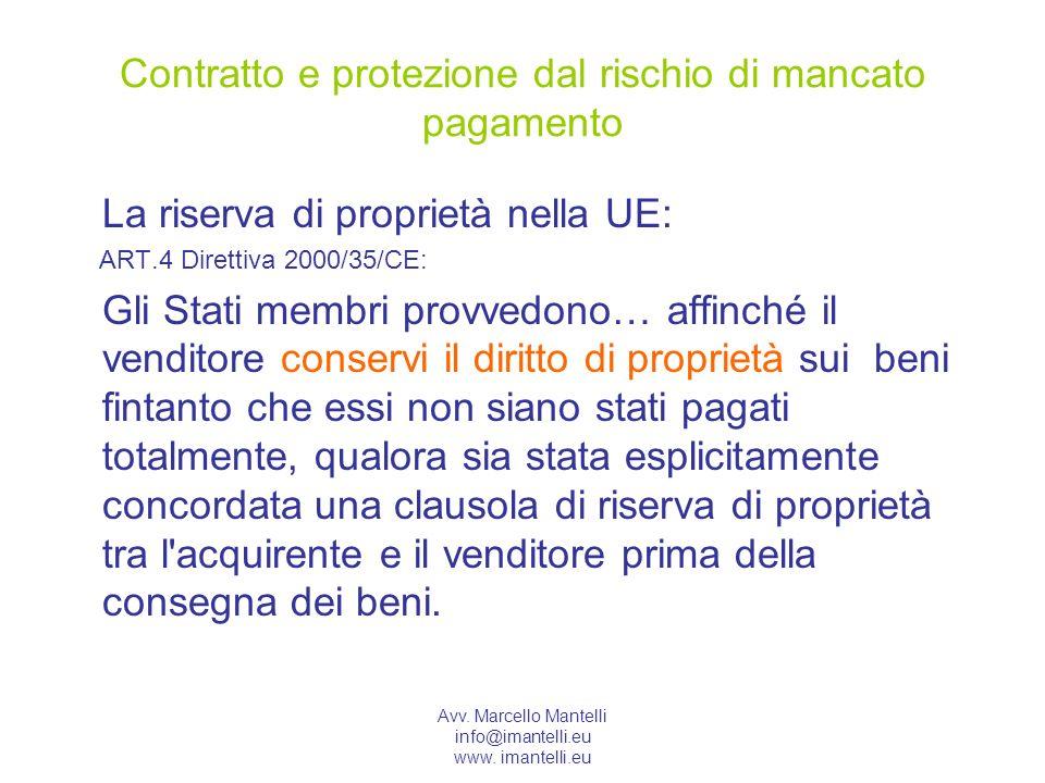 Avv. Marcello Mantelli info@imantelli.eu www. imantelli.eu Contratto e protezione dal rischio di mancato pagamento La riserva di proprietà nella UE: A