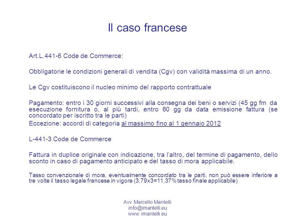 Avv. Marcello Mantelli info@imantelli.eu www. imantelli.eu Il caso francese Art.L.441-6 Code de Commerce: Obbligatorie le condizioni generali di vendi