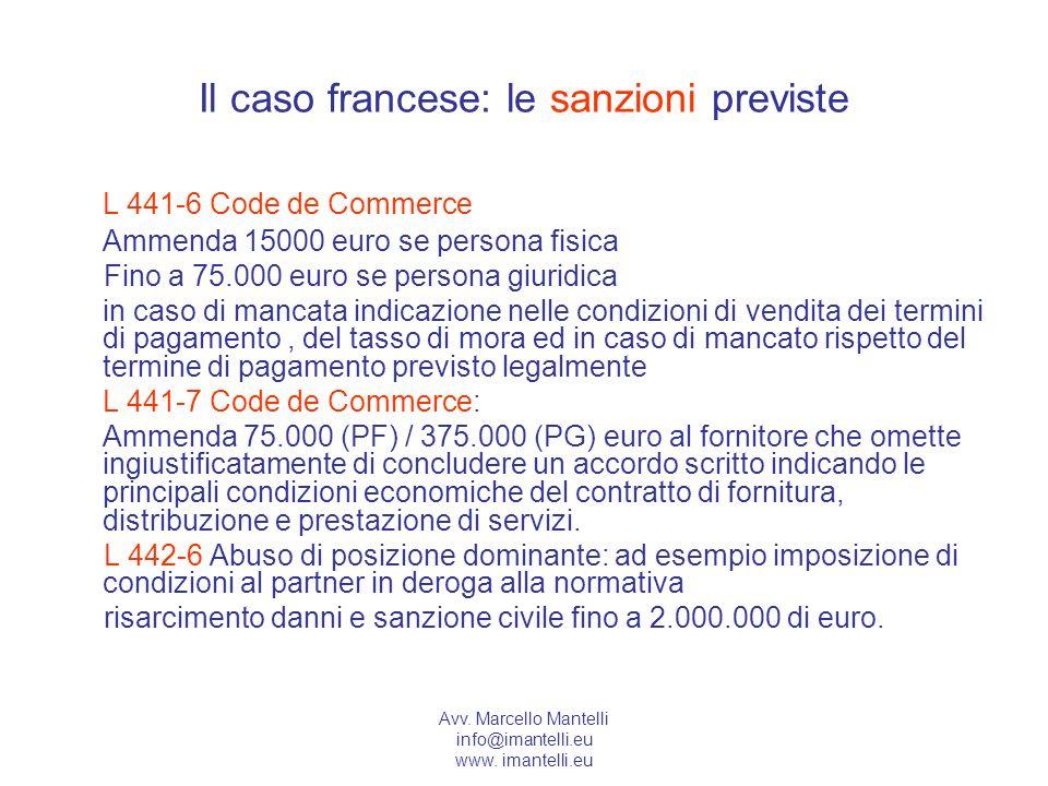 Avv. Marcello Mantelli info@imantelli.eu www. imantelli.eu Il caso francese: le sanzioni previste L 441-6 Code de Commerce Ammenda 15000 euro se perso