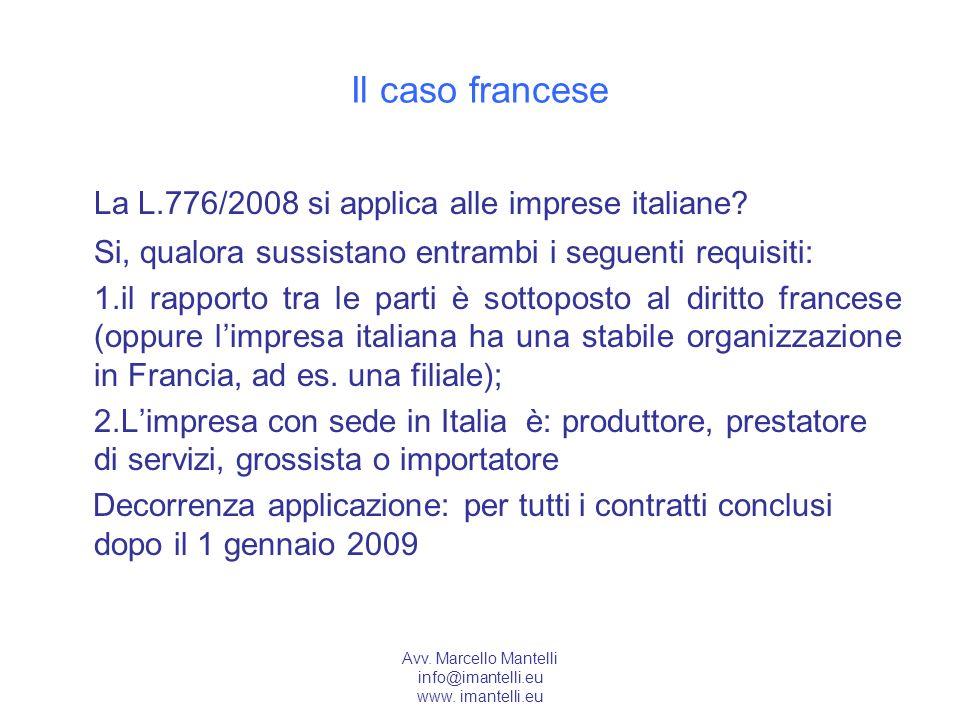 Avv. Marcello Mantelli info@imantelli.eu www. imantelli.eu Il caso francese La L.776/2008 si applica alle imprese italiane? Si, qualora sussistano ent