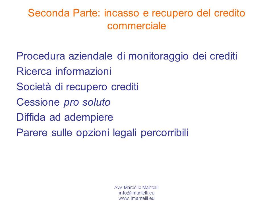 Avv. Marcello Mantelli info@imantelli.eu www. imantelli.eu Seconda Parte: incasso e recupero del credito commerciale Procedura aziendale di monitoragg