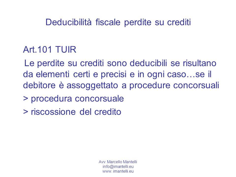 Avv. Marcello Mantelli info@imantelli.eu www. imantelli.eu Deducibilità fiscale perdite su crediti Art.101 TUIR Le perdite su crediti sono deducibili