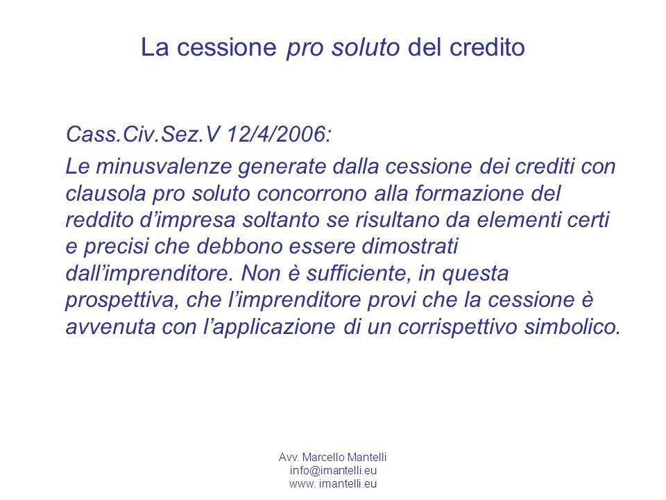 Avv. Marcello Mantelli info@imantelli.eu www. imantelli.eu La cessione pro soluto del credito Cass.Civ.Sez.V 12/4/2006: Le minusvalenze generate dalla