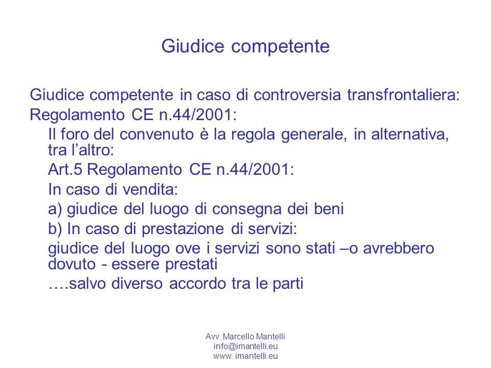 Avv. Marcello Mantelli info@imantelli.eu www. imantelli.eu Giudice competente Giudice competente in caso di controversia transfrontaliera: Regolamento