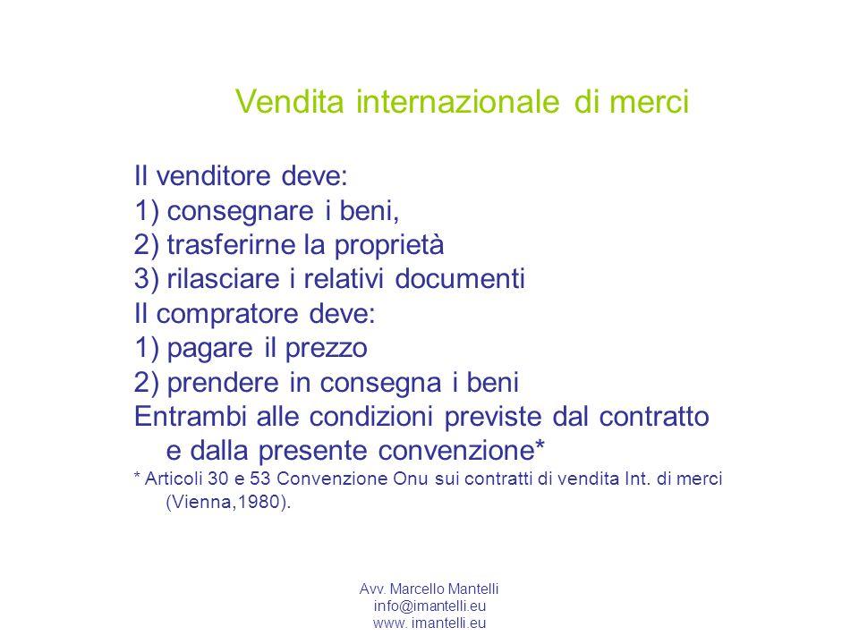 Avv. Marcello Mantelli info@imantelli.eu www. imantelli.eu Il venditore deve: 1) consegnare i beni, 2) trasferirne la proprietà 3) rilasciare i relati
