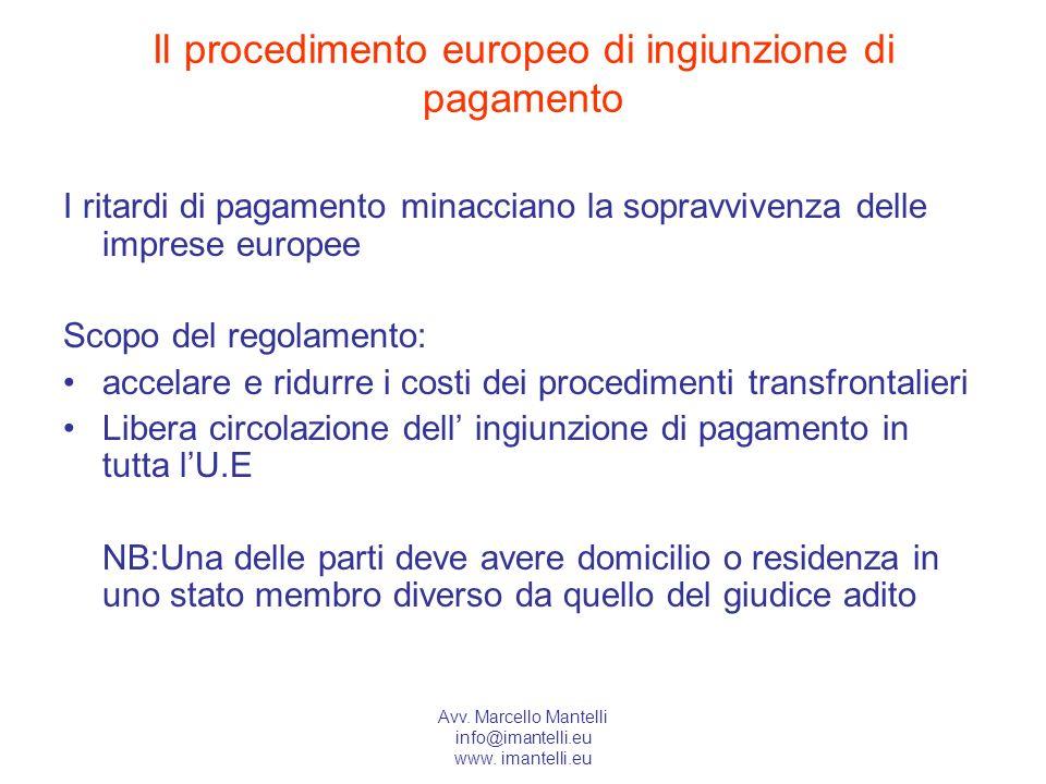 Avv. Marcello Mantelli info@imantelli.eu www. imantelli.eu Il procedimento europeo di ingiunzione di pagamento I ritardi di pagamento minacciano la so