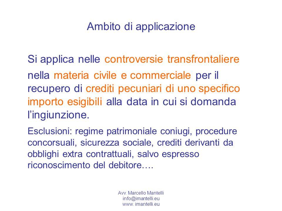 Avv. Marcello Mantelli info@imantelli.eu www. imantelli.eu Ambito di applicazione Si applica nelle controversie transfrontaliere nella materia civile