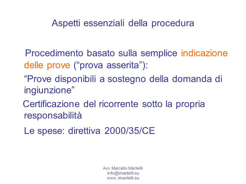 Avv. Marcello Mantelli info@imantelli.eu www. imantelli.eu Aspetti essenziali della procedura Procedimento basato sulla semplice indicazione delle pro
