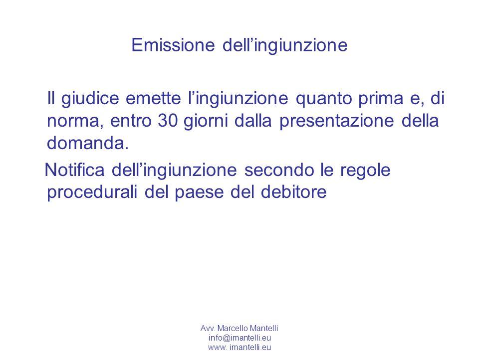 Avv. Marcello Mantelli info@imantelli.eu www. imantelli.eu Emissione dellingiunzione Il giudice emette lingiunzione quanto prima e, di norma, entro 30