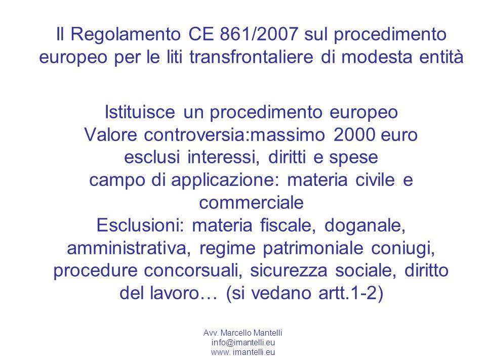 Avv. Marcello Mantelli info@imantelli.eu www. imantelli.eu Il Regolamento CE 861/2007 sul procedimento europeo per le liti transfrontaliere di modesta