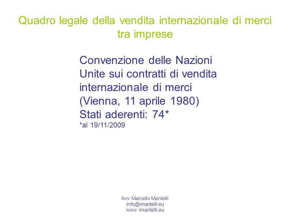Avv. Marcello Mantelli info@imantelli.eu www. imantelli.eu Quadro legale della vendita internazionale di merci tra imprese Convenzione delle Nazioni U