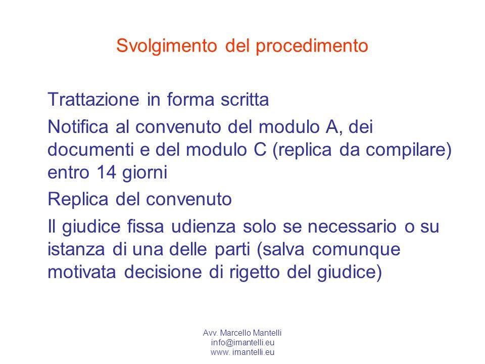 Avv. Marcello Mantelli info@imantelli.eu www. imantelli.eu Svolgimento del procedimento Trattazione in forma scritta Notifica al convenuto del modulo