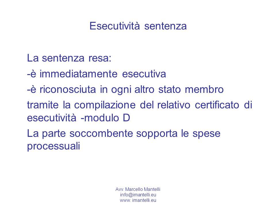Avv. Marcello Mantelli info@imantelli.eu www. imantelli.eu Esecutività sentenza La sentenza resa: -è immediatamente esecutiva -è riconosciuta in ogni