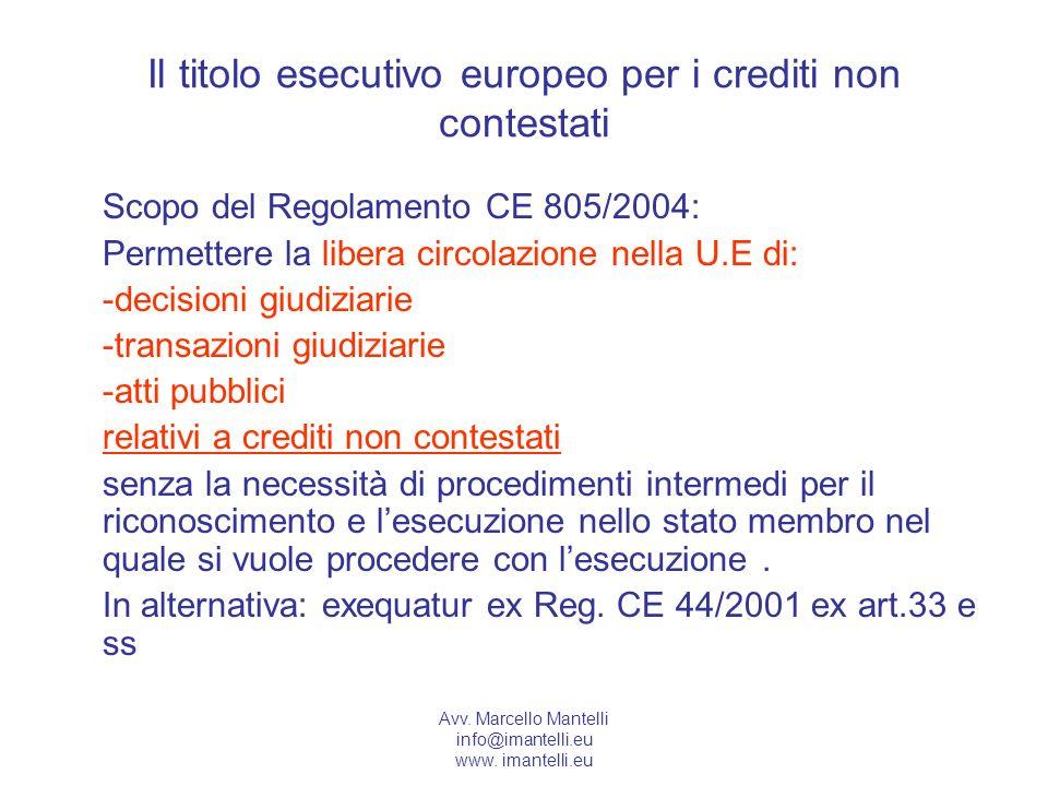 Avv. Marcello Mantelli info@imantelli.eu www. imantelli.eu Il titolo esecutivo europeo per i crediti non contestati Scopo del Regolamento CE 805/2004: