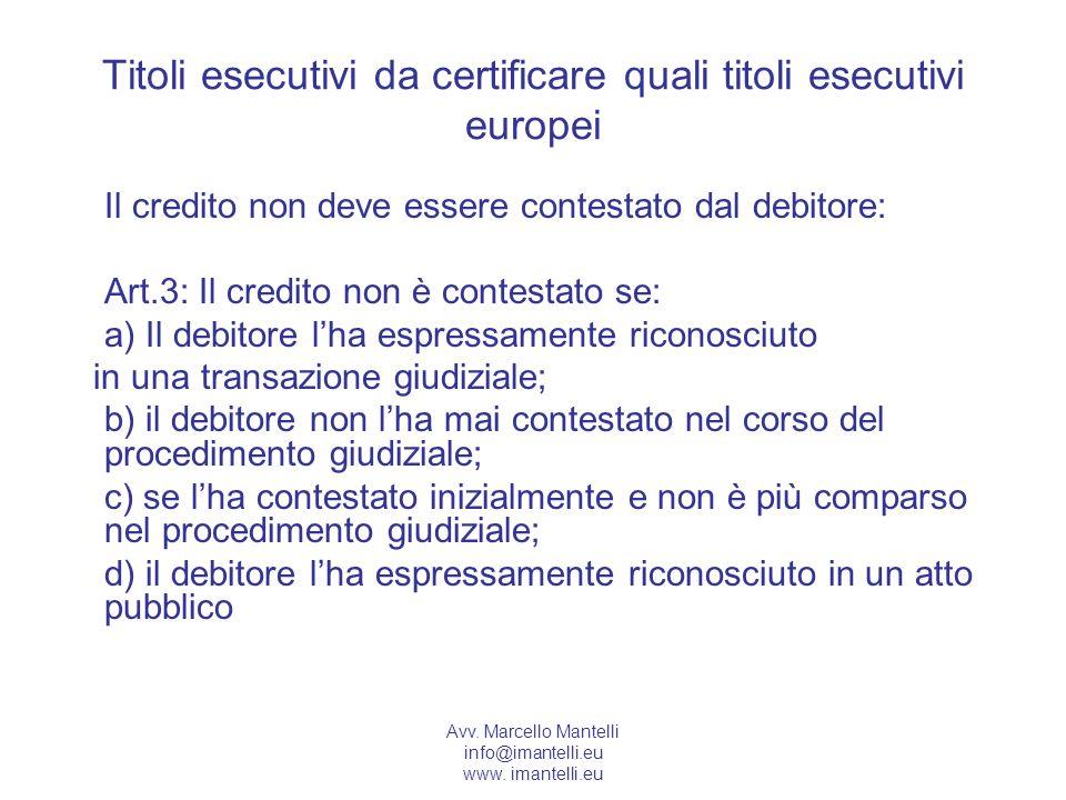 Avv. Marcello Mantelli info@imantelli.eu www. imantelli.eu Titoli esecutivi da certificare quali titoli esecutivi europei Il credito non deve essere c