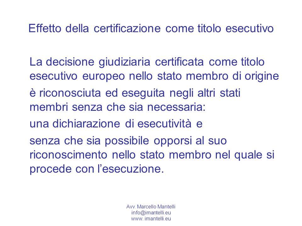 Avv. Marcello Mantelli info@imantelli.eu www. imantelli.eu Effetto della certificazione come titolo esecutivo La decisione giudiziaria certificata com