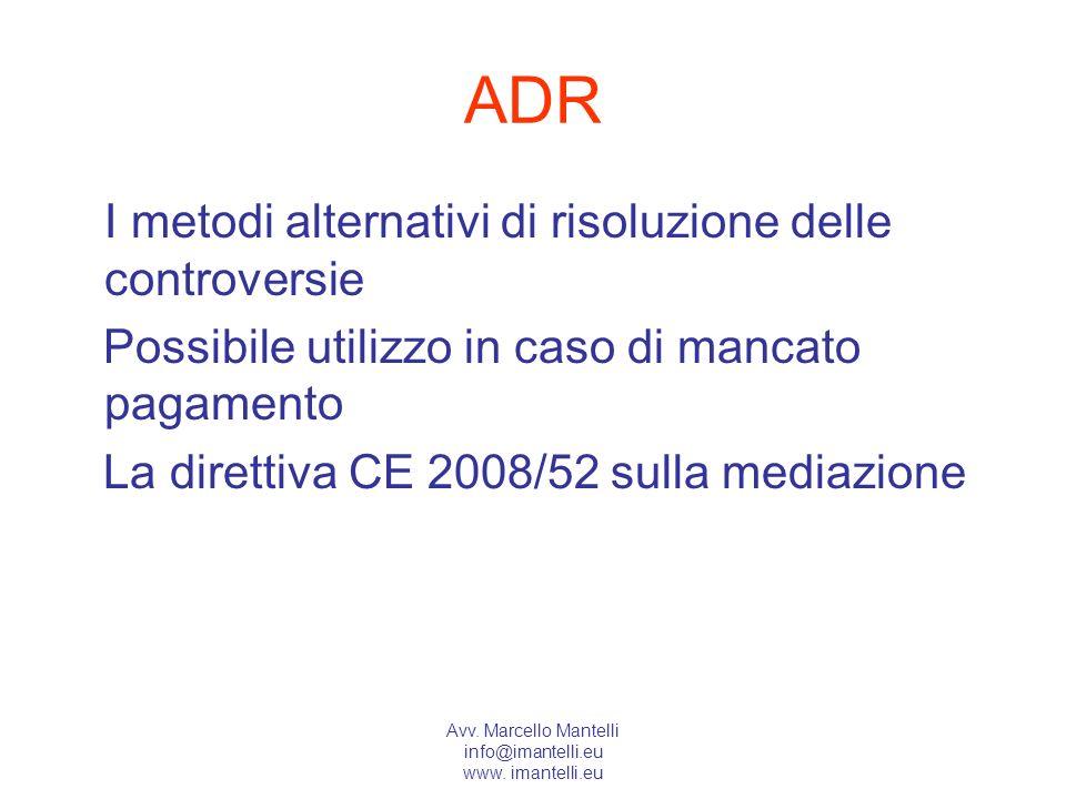 Avv. Marcello Mantelli info@imantelli.eu www. imantelli.eu ADR I metodi alternativi di risoluzione delle controversie Possibile utilizzo in caso di ma