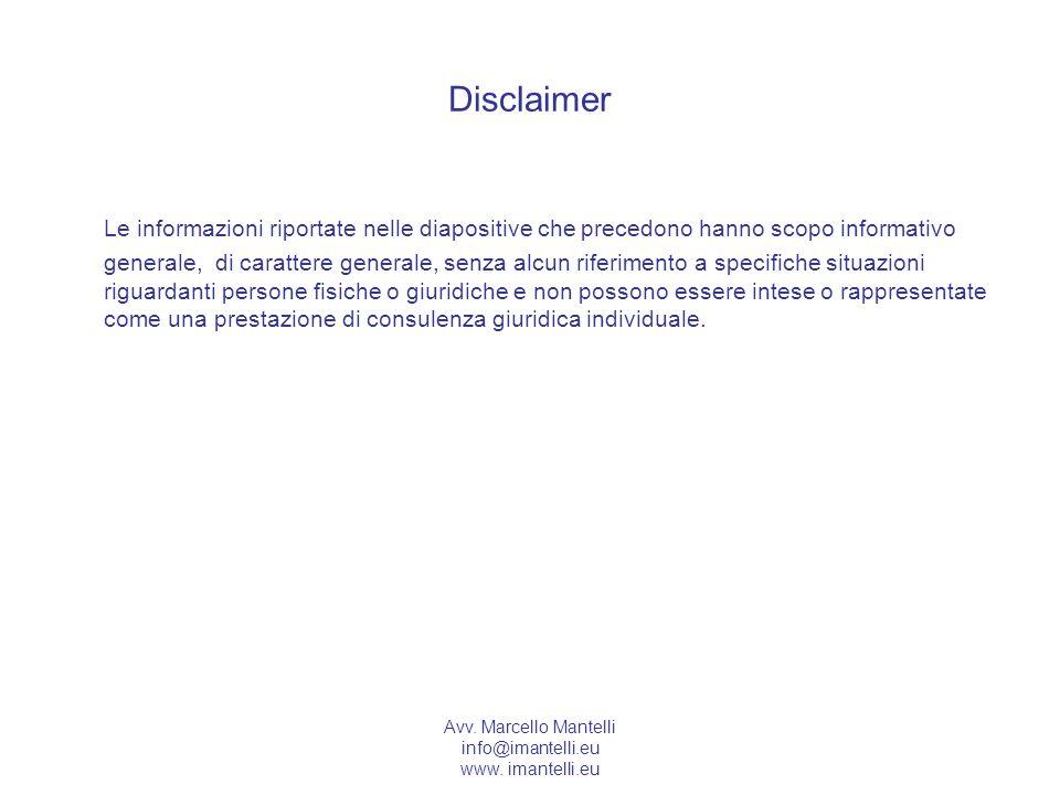 Avv. Marcello Mantelli info@imantelli.eu www. imantelli.eu Disclaimer Le informazioni riportate nelle diapositive che precedono hanno scopo informativ