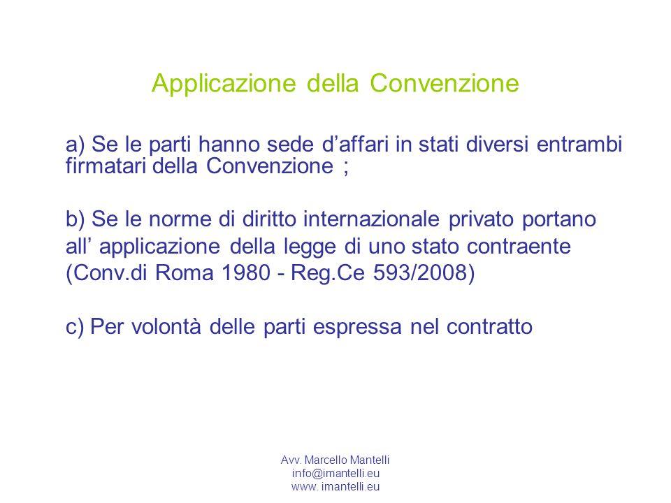 Avv. Marcello Mantelli info@imantelli.eu www. imantelli.eu Applicazione della Convenzione a) Se le parti hanno sede daffari in stati diversi entrambi
